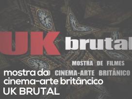 MOSTRA DO CINEMA-ARTE BRITÂNICO UK BRUTAL